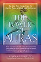 The power of auras : tap into your energy field for clarity, peace of mind, and well-being