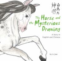 The horse and the mysterious drawing : a story in English and Chinese