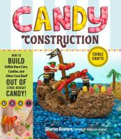 Candy construction : how to build edible race cars, castles, and other cool stuff out of store bought candy!