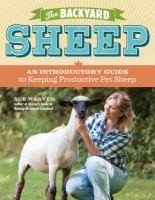 The backyard sheep : an introductory guide to keeping productive pet sheep
