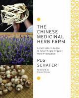 The Chinese medicinal herb farm : a cultivator's guide to small-scale organic herb production
