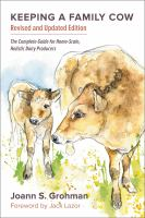 Keeping a family cow : the complete guide for home-scale, holistic dairy producers