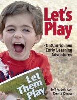 Let's play : (un)curriculum early learning adventures