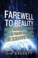 Farewell to Reality : How Modern Physics Has Betrayed the Search for Scientific Truth