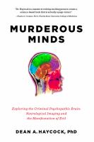 Murderous minds : exploring the criminal psychopathic brain : neurological imaging and the manifestation of evil