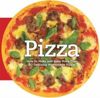 Pizza : how to make and bake over 50 homemade pizzas