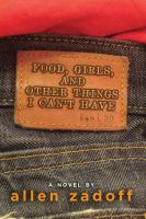 Food, girls, and other things I can't have : a novel