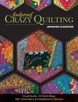 Foolproof crazy quilting : visual guide--25 stitch maps - 100+ embroidery & embellishment stitches