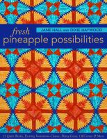 Fresh pineapple possibilities : 11 quilt blocks, exciting variations : classic, flying geese, off-center & more