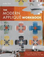 The modern appliqué workbook : easy invisible zigzag method--11 quilts to round out your skills