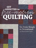 Get addicted to free-motion quilting : go from simple to sensational with Sheila Sinclair Snyder