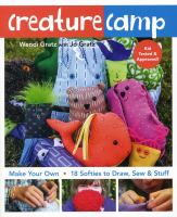 Creature camp : make your own : 18 softies to draw, sew & stuff