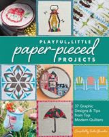 Playful little paper-pieced projects : 37 graphic designs & tips from top modern quilters