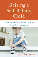 Raising a self-reliant child : a back-to-basics parenting plan from birth to age 6