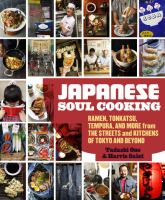 Japanese soul cooking : ramen, tonkatsu, tempura, and more from the streets and kitchens of Tokyo and beyond