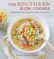 The Southern slow cooker : big-flavor, low-fuss recipes for comfort food classics