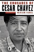 The crusades of Cesar Chavez : a biography