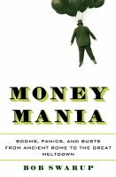 Money mania : booms, panics, and busts from ancient Rome to the great meltdown