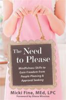 The need to please : mindfulness skills to gain freedom from people pleasing & approval seeking