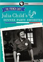 The french chef. Julia Child's dinner party favorites