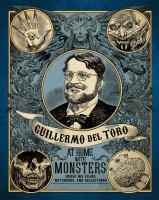 Guillermo del Toro at home with monsters : inside his films, notebooks, and collections