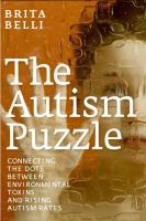 The autism puzzle : connecting the dots between environmental toxins and rising autism rates