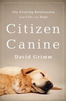 Citizen canine : our evolving relationship with cats and dogs