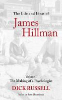 Life and ideas of James Hillman. Volume I, The making of a psychologist