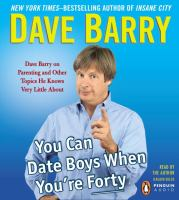 You can date boys when you're forty Dave Barry on parenting and other topics he knows very little about