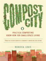 Compost city : practical composting know-how for small-space living