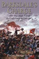 Barksdale's Charge : The True High Tide of the Confederacy at Gettysburg, July 2, 1862