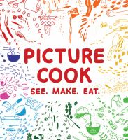 Picture cook : See. Make. Eat.