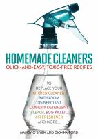 Homemade cleaners : quick-and-easy, toxic-free recipes to replace your kitchen cleaner, bathroom disinfectant, laundry detergent, bleach, bug killer, air freshener, and more...