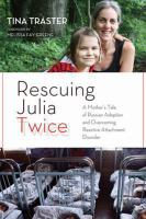 Rescuing Julia twice : a mother's tale of Russian adoption and overcoming reactive attachment disorder