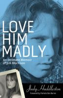 Love him madly : an intimate memoir of Jim Morrison