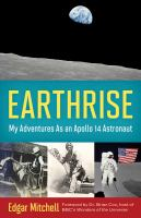 Earthrise : my adventures as an Apollo 14 astronaut