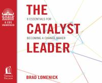The catalyst leader 8 essentials for becoming a change maker