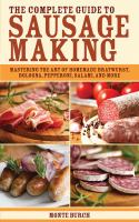 The complete guide to sausage making : mastering the art of homemade bratwurst, bologna, pepperoni, salami, and more