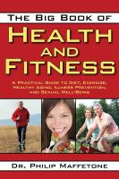 The big book of health and fitness : a practical guide to diet, exercise, healthy aging, illness prevention and sexual well-being