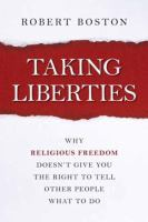 Taking liberties : why religious freedom doesn't give you the right to tell other people what to do