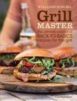 Grill master : the ultimate arsenal of back-to-basics recipes for the grill