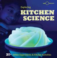 Exploring kitchen science : 30+ edible experiments & kitchen activities