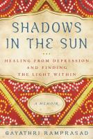 Shadows in the sun : healing from depression and finding the light within