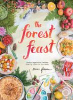 The forest feast : simple vegetarian recipes from my cabin in the woods