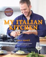 My Italian Kitchen : Favorite Family Recipes from the Winner of Masterchef Season 4 on Fox