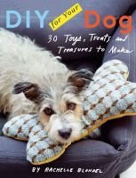 DIY for your dog : toys, treats, and treasures to make