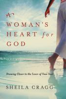 A Woman's Heart for God : Drawing Closer to the Lover of Your Soul