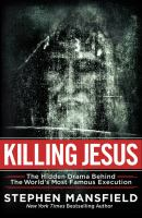 Killing Jesus : the unknown conspiracy behind the world's most famous execution