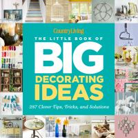 Country Living The Little Book of Big Decorating Ideas : 287 Clever Tips, Tricks, and Solutions