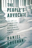 The people's advocate : the life and legal history of America's most fearless public interest lawyer